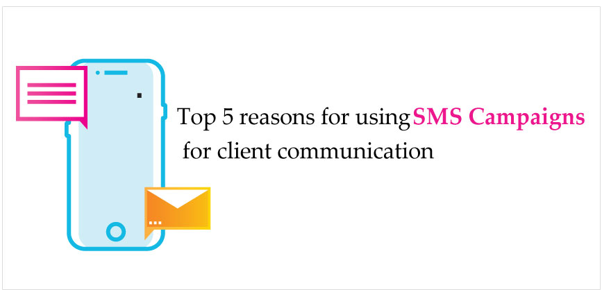 reasons to choose SMS Campaign for client communication